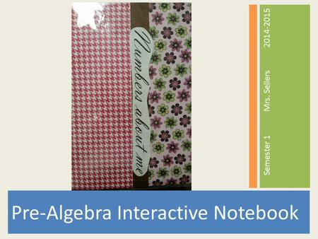 Pre-Algebra Interactive Notebook Semester 1Mrs. Sellers2014-2015.