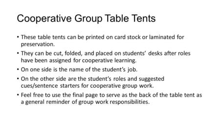 Cooperative Group Table Tents These table tents can be printed on card stock or laminated for preservation. They can be cut, folded, and placed on students'