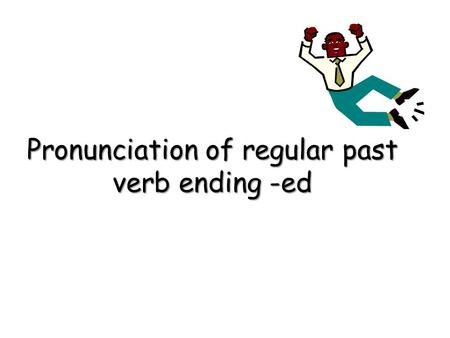 Pronunciation of regular past verb ending -ed Three Different Pronunciations for Words Ending with -ed For English past tense pronunciation of regular.
