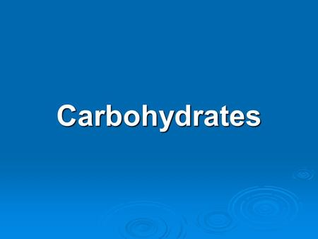 Carbohydrates.   Carbohydrates [C X (H 2 O) Y ] are usually defined as polyhydroxy aldehydes and ketones or substances that hydrolyze to yield polyhydroxy.