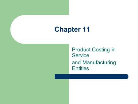 Chapter 11 Product Costing in Service and Manufacturing Entities.