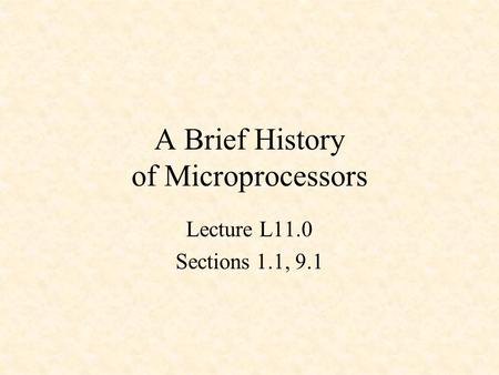 A Brief History of Microprocessors Lecture L11.0 Sections 1.1, 9.1.