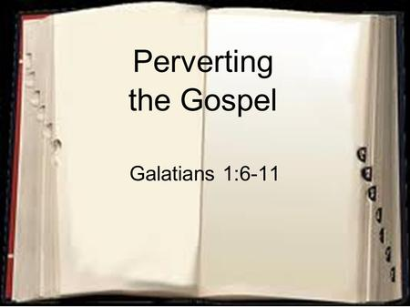 Perverting the Gospel Galatians 1:6-11. 2 Galatians 1:6-8 6 I marvel that you are turning away so soon from Him who called you in the grace of Christ,