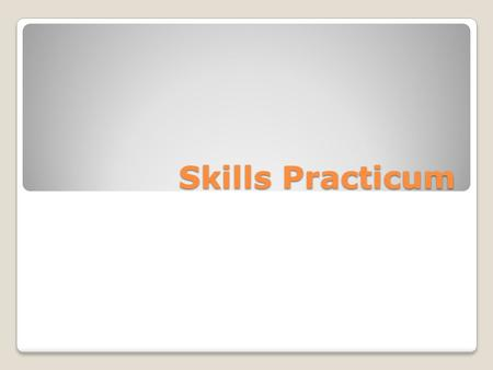 Skills Practicum. You – Are working in the Poly- Clinic.