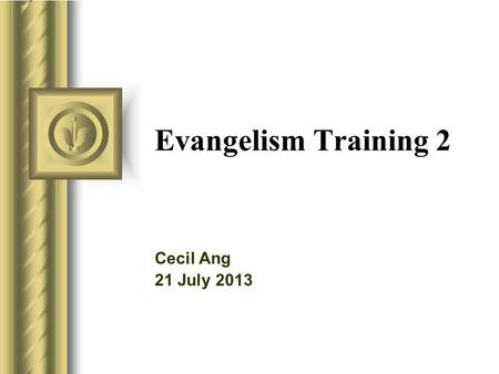 "Evangelism Training 2 Cecil Ang 21 July 2013. ""The fruit of the righteous is a tree of life, and he who wins souls is wise."" Pr 11:30 NKJ."