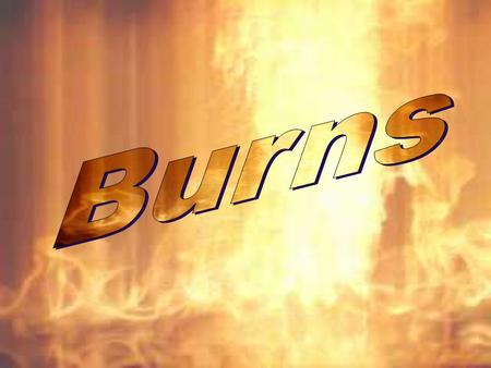 Types of Burns Thermal Chemical Electrical Energy (laser, welding, etc.