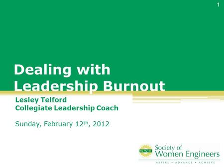 Dealing with Leadership Burnout Lesley Telford Collegiate Leadership Coach Sunday, February 12 th, 2012 1.