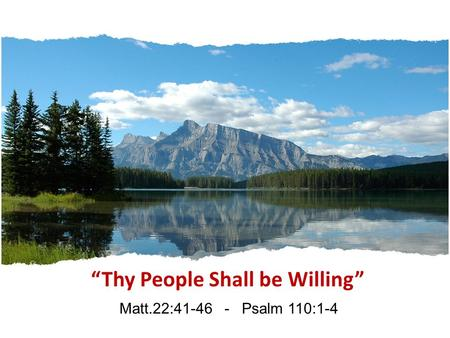 """Thy People Shall be Willing"" Matt.22:41-46 - Psalm 110:1-4."