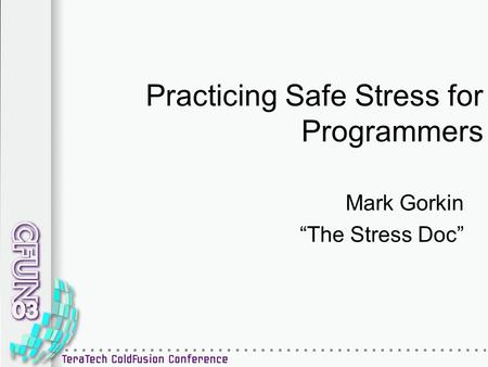 "Practicing Safe Stress for Programmers Mark Gorkin ""The Stress Doc"""