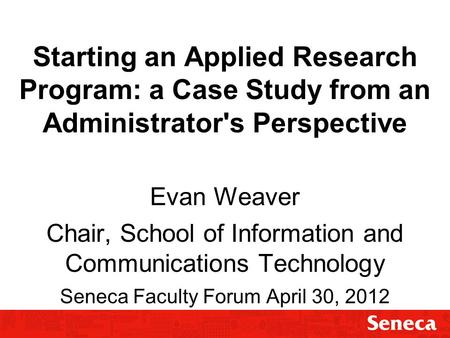 Starting an Applied Research Program Starting an Applied Research Program: a Case Study from an Administrator's Perspective Evan Weaver Chair, School of.