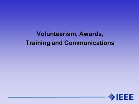 Volunteerism, Awards, Training and Communications.