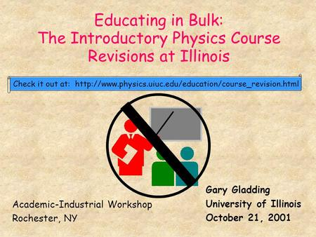 Educating in Bulk: The Introductory Physics Course Revisions at Illinois Check it out at:  Gary.