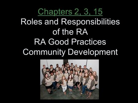 Chapters 2, 3, 15 Roles and Responsibilities of the RA RA Good Practices Community Development.