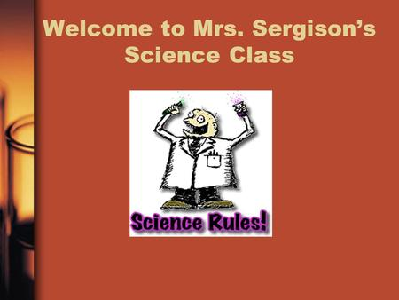 Welcome to Mrs. Sergison's Science Class. Safety 1 st ! Scientific investigations can be fun, but safety is extremely important in order to prevent serious.