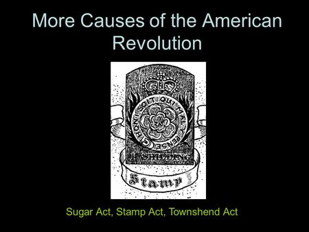 More Causes of the American Revolution