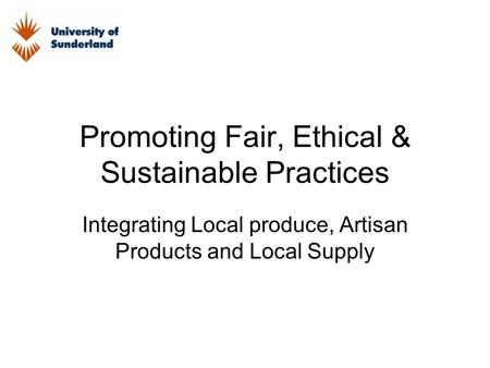 Promoting Fair, Ethical & Sustainable Practices Integrating Local produce, Artisan Products and Local Supply.