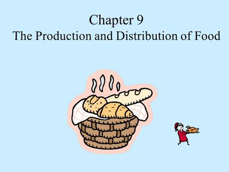 Chapter 9 The Production and Distribution of Food.