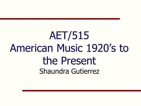 AET/515 American Music 1920's to the Present Shaundra Gutierrez.
