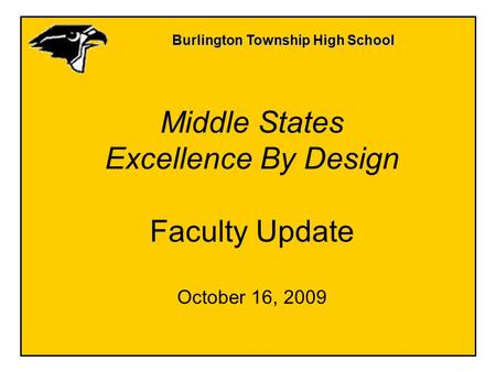 Burlington Township High School Middle States Excellence By Design Faculty Update October 16, 2009.