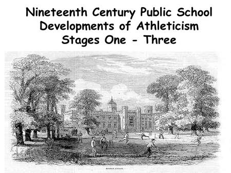 Nineteenth Century Public School Developments of Athleticism Stages One - Three.