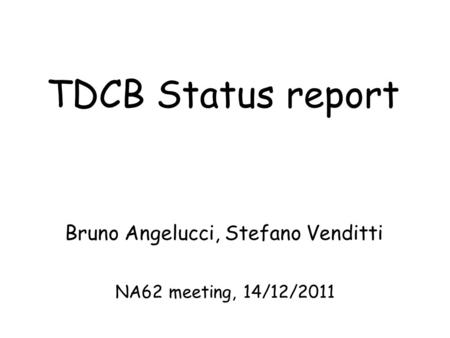 TDCB Status report Bruno Angelucci, Stefano Venditti NA62 meeting, 14/12/2011.