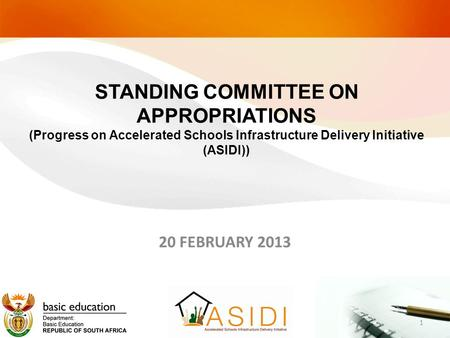 20 FEBRUARY 2013 STANDING COMMITTEE ON APPROPRIATIONS (Progress on Accelerated Schools Infrastructure Delivery Initiative (ASIDI)) 1.