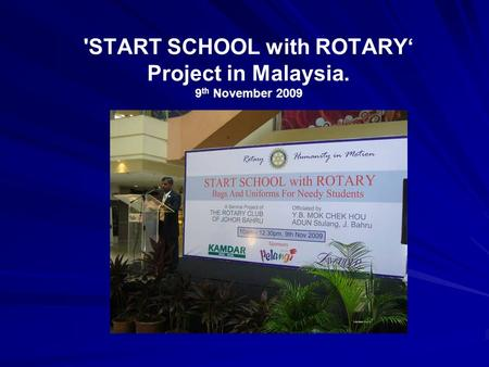 'START SCHOOL with ROTARY' Project in Malaysia. 9 th November 2009.