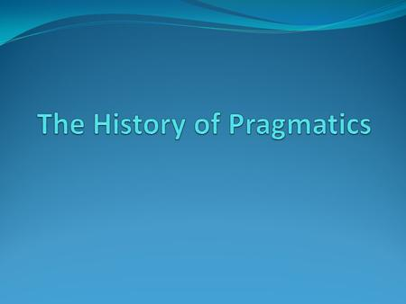 "3 stages of development There are three stages in the development of pragmatics. The 1 st stage occurred in 1930s. The term ""Pragmatics"" was used at a."