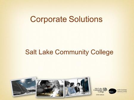 Corporate Solutions Salt Lake Community College The Power to Make Your Point.