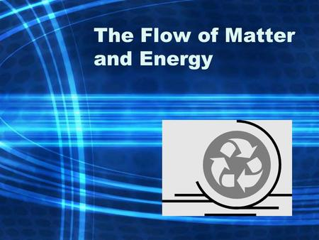 The Flow of Matter and Energy