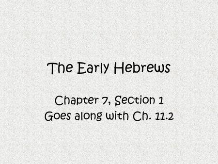 The Early Hebrews Chapter 7, Section 1 Goes along with Ch. 11.2.