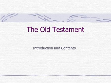 The Old Testament Introduction and Contents. The Old Testament Also known as The Hebrew Bible, First Testament, & Tanakh (Law, Prophets, Writings) Textbook.