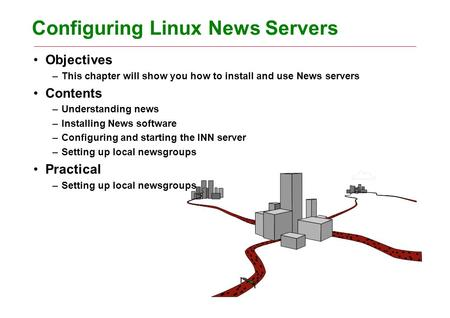 Configuring Linux News Servers Objectives –This chapter will show you how to install and use News servers Contents –Understanding news –Installing News.