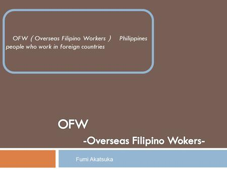 OFW ( Overseas Filipino Workers ) Philippines people who work in foreign countries Fumi Akatsuka.