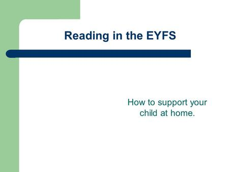 Reading in the EYFS How to support your child at home.