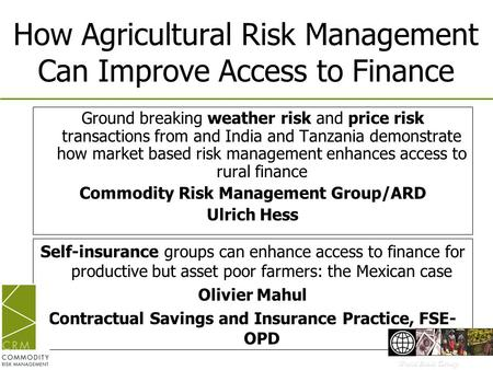 How Agricultural Risk Management Can Improve Access to Finance Ground breaking weather risk and price risk transactions from and India and Tanzania demonstrate.