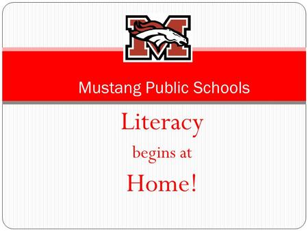 Literacy begins at Home! Mustang Public Schools. We are in this together. Partner with your child's teacher to support, practice, and commit to improving.