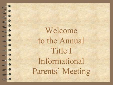 Welcome to the Annual Title I Informational Parents' Meeting.
