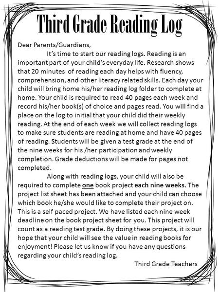 Third Grade Reading Log Dear Parents/Guardians, It's time to start our reading logs. Reading is an important part of your child's everyday life. Research.