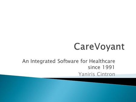 An Integrated Software for Healthcare since 1991 Yaniris Cintron.