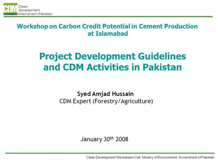 Clean Development Mechanism Cell, Ministry of Environment, Government of Pakistan Project Development Guidelines and CDM Activities in Pakistan January.