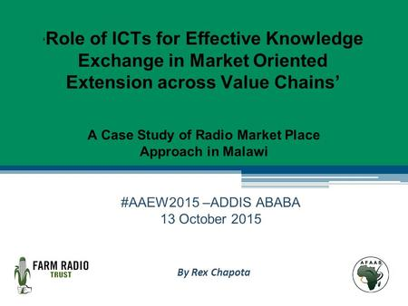 ' Role of ICTs for Effective Knowledge Exchange in Market Oriented Extension across Value Chains' A Case Study of Radio Market Place Approach in Malawi.