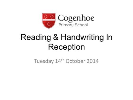 Reading & Handwriting In Reception Tuesday 14 th October 2014.