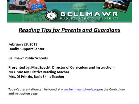 Reading Tips for Parents and Guardians February 28, 2013 Family Support Center Bellmawr Public Schools Presented by: Mrs. Specht, Director of Curriculum.