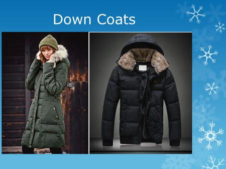 Down Coats. Snow Boots Scarf, Hat and Gloves Thermals or Long Johns.