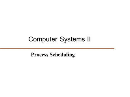 1 Computer Systems II Process Scheduling. 2 Review of Process States.