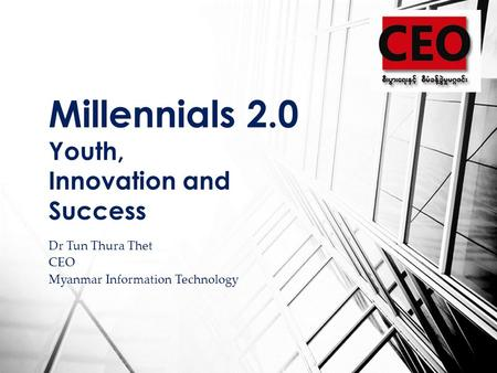 Dr Tun Thura Thet CEO Myanmar Information Technology Millennials 2.0 Youth, Innovation and Success.