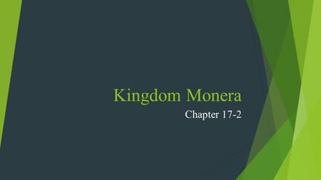 Kingdom Monera Chapter 17-2. Bacteria  Bacteria or one-celled prokaryotes are cells without a nucleus and they're found everywhere!  Bacteria are very.