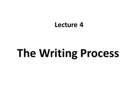The Writing Process Lecture 4. Recap Writing Styles – Formal writing – Informal Writing Writing Efficiently – Conciseness – Coordination and Subordination.