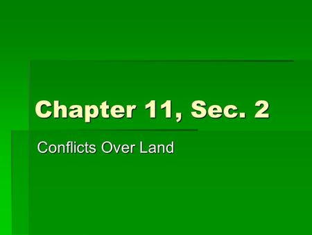 Chapter 11, Sec. 2 Conflicts Over Land. Moving Native Americans  1830's—U.S. expanding westward.  Many Native Americans stilled lived in eastern part.